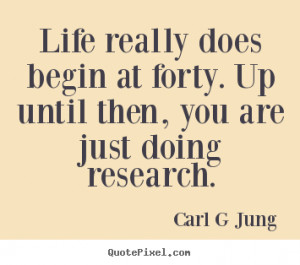 ... at forty. up until then, you are.. Carl G Jung inspirational quotes