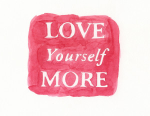 Love yourself more : Life Hack Quote