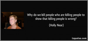 Why do we kill people who are killing people to show that killing ...