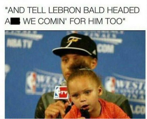 And tell Lebron bald headed ass we comin for him too