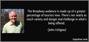 The Broadway audience is made up of a greater percentage of tourists ...