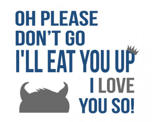 Where the Wild Things Are Quote - I'll eat you up I love you so ...