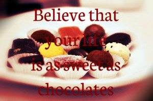 quotes about life believe that your life is as sweet as chocolates ...