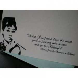 ... quotes the fabulous Audrey Hepburn from the movie Breakfast at Tiffany
