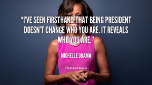 ve seen firsthand that being president doesn't change who you are ...