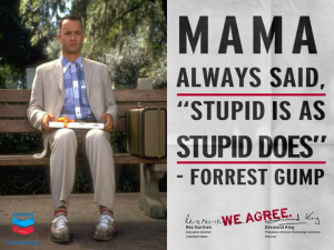 Forrest Gump. Stupid is as stupid does.
