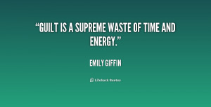 quote-Emily-Giffin-guilt-is-a-supreme-waste-of-time-179368.png