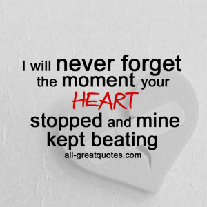 will never forget the moment your heart stopped – Grief Loss Quote
