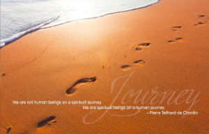 ... on a spiritual journey. We are spiritual beings on a human journey