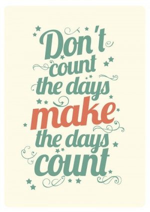 day count!: Quotes To Inspire, Counting, Typography Quotes, Quotes ...