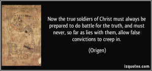 Now the true soldiers of Christ must always be prepared to do battle ...