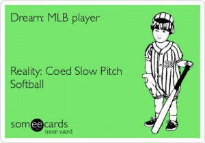 Funny Softball Pitching Quotes reality coed slow pitch