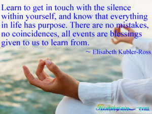 silence within yourself, and know that everything in life has purpose ...