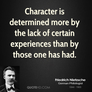 Character is determined more by the lack of certain experiences than ...