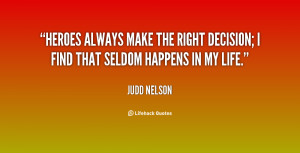 quote-Judd-Nelson-heroes-always-make-the-right-decision-i-26625.png