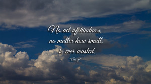 No act of kindness... quote wallpaper