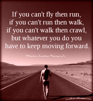 If you can't fly then run, if you can't run then walk, if you can't ...