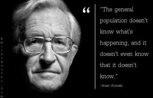 ... , society, knowing, intelligent, ignorance, conspiracy, Noam Chomsky