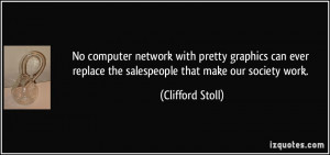 No computer network with pretty graphics can ever replace the ...