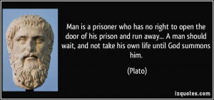 Man is a prisoner who has no right to open the door of his prison and ...
