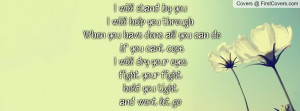 stand by you, I will help you through.. When you have done all you ...
