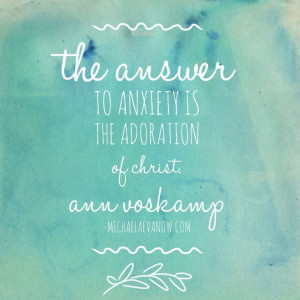 Ann Voskamp quote on anxiety. michaelaevanow.com