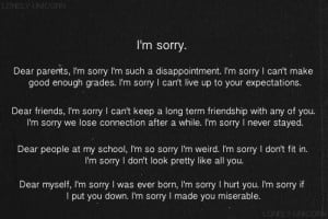 Dear parents, I'm sorry I'm such a disappointment. I'm sorry I ...