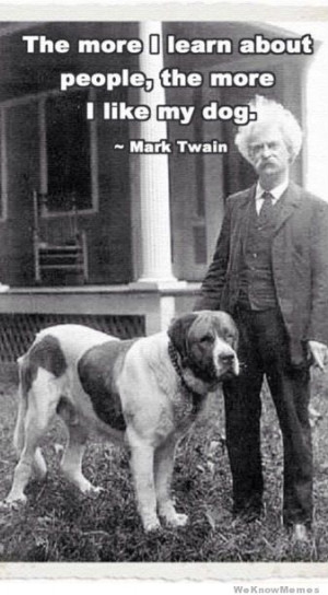 The more I learn about people, the more I like my dog. – Mark Twain