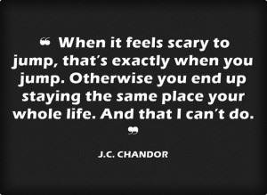 ... -it-feels-scary-to-jump-jc-chandor-daily-quotes-sayings-pictures.jpg