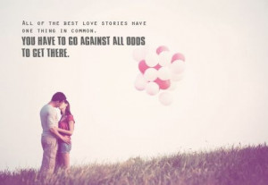 ... Quotes » Relationship » All of the best love stories have one thing