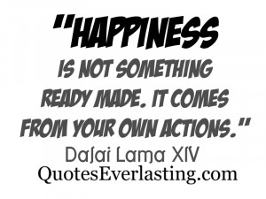 Happiness-is-not-something-ready-made.-It-comes-from-your-own-actions ...