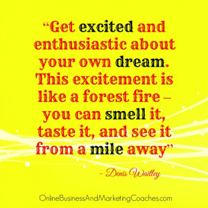 Get excited and enthusiastic about your own dream. This excitement is ...