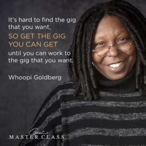 whoopi goldberg - get the gig you can until you can get the gig you ...
