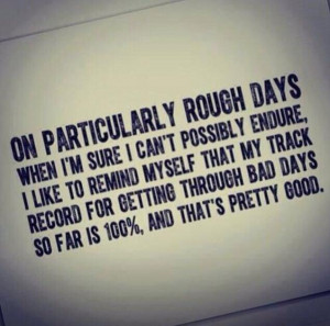 rough days. Definitely 100% true for me. There have been so many rough ...