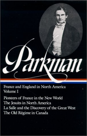 Francis Parkman : France and England in North America : Vol. 1 of 2 ...