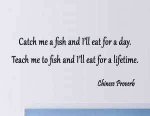 Me a Fish and I Will Eat For a Day - Chinese Proverb | Inspirational ...