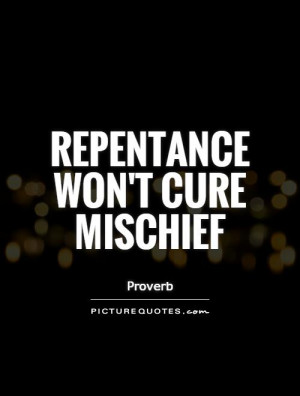Repentance won't cure mischief Picture Quote #1