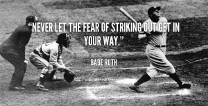 quote-Babe-Ruth-never-let-the-fear-of-striking-out-1804.png