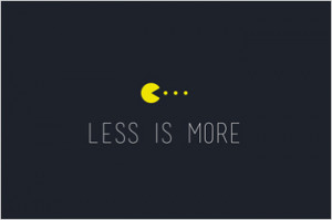 Inspirational Quote - Less is More.