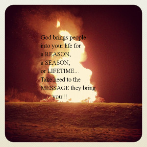 God brings peopleinto your life for a REASON,a SEASON,or LIFETIME ...
