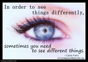 ... to see things differently, sometimes you need to see different things