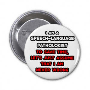 Funny Speech-Language Pathologist T-Shirts Pins