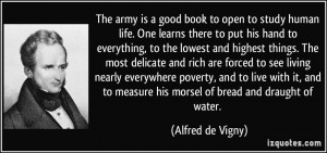 The army is a good book to open to study human life. One learns there ...