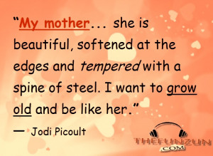 ... tempered with a spine of steel. I want to grow old and be like her