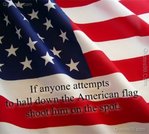 ... To Hall Down The American Flag Shoot Him On The Spot - America Quote