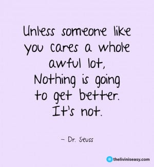 Unless someone like you cares a whole awful lot - Dr. Seuss Quotes ...