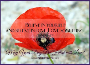 May your day be filled with love believe in yourself quotes good ...