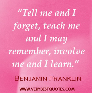 """Learning quotes - """"Tell me and I forget, teach me and I may remember ..."""
