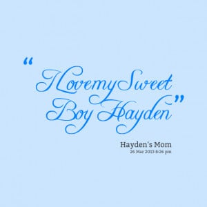 Quotes Picture: i love my sweet boy hayden