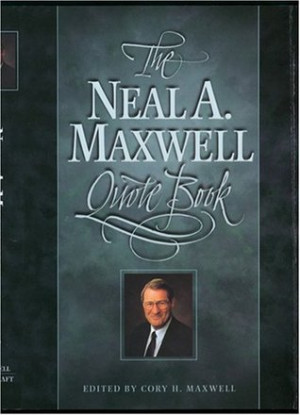 """Start by marking """"The Neal A. Maxwell Quote Book"""" as Want to Read:"""